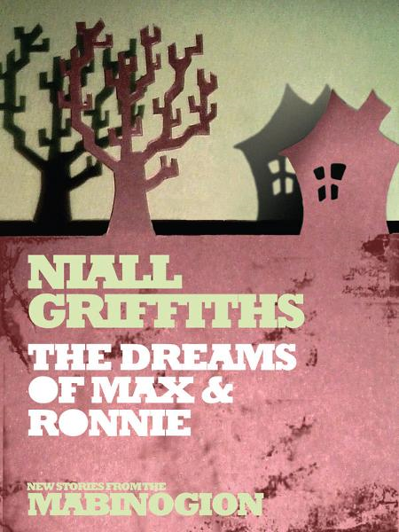 The Dreams of Max and Ronnie By: Niall Griffiths