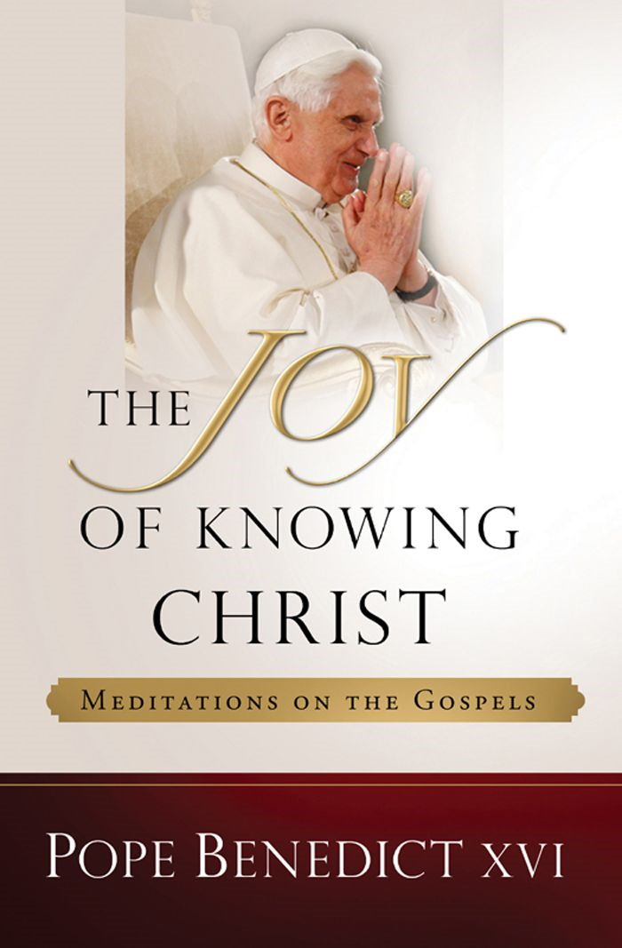 The Joy of Knowing Christ: Meditations on the Gospels By: Pope Benedict XVI