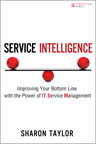 Service Intelligence: Improving Your Bottom Line with the Power of IT Service Management By: Sharon Taylor