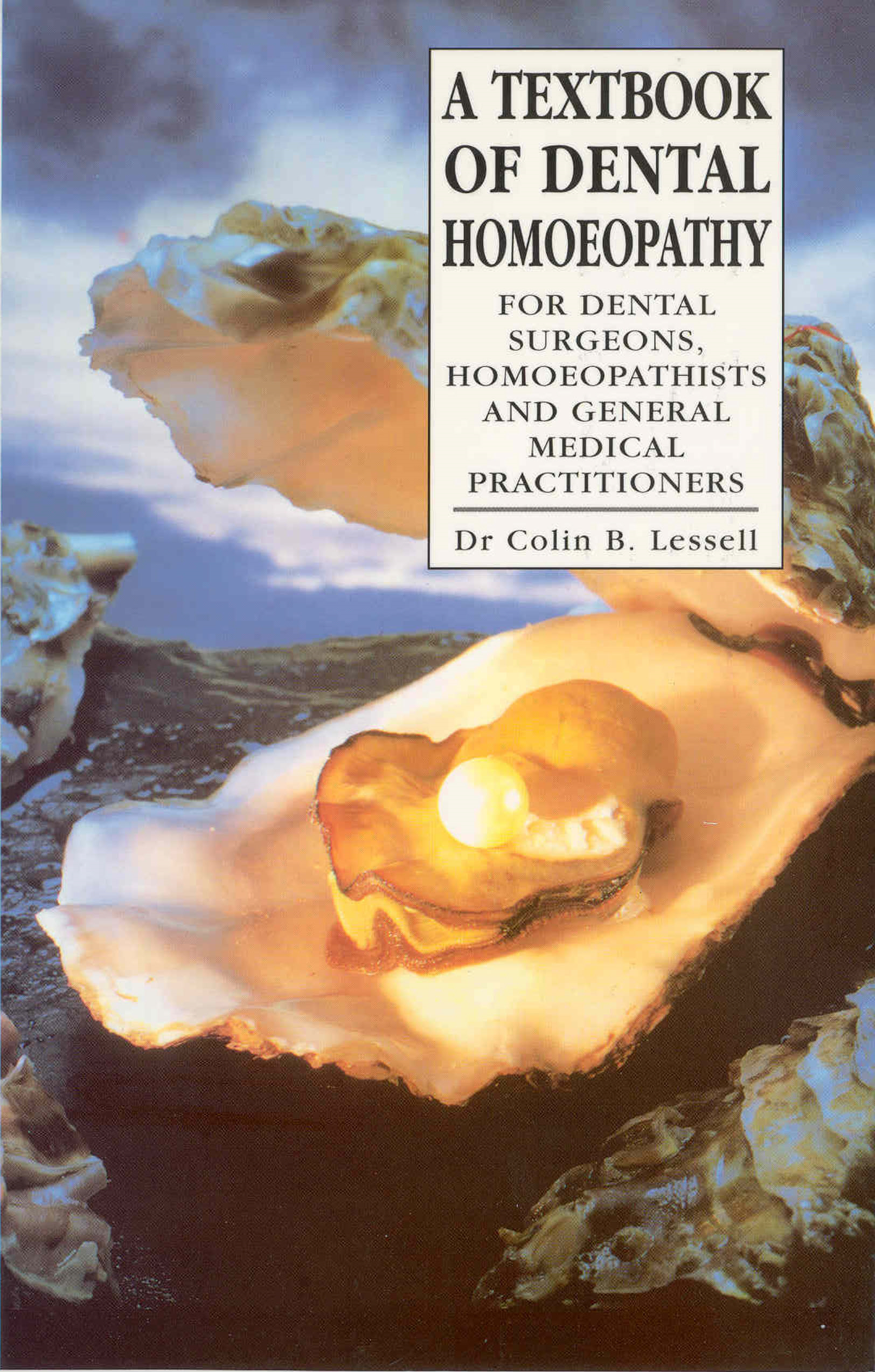 A Textbook Of Dental Homoeopathy For Dental Surgeons,  Homoeopathists and General Medical Practitioners