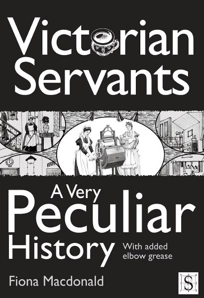 Victorian Servants, A Very Peculiar History By: Fiona Macdonald
