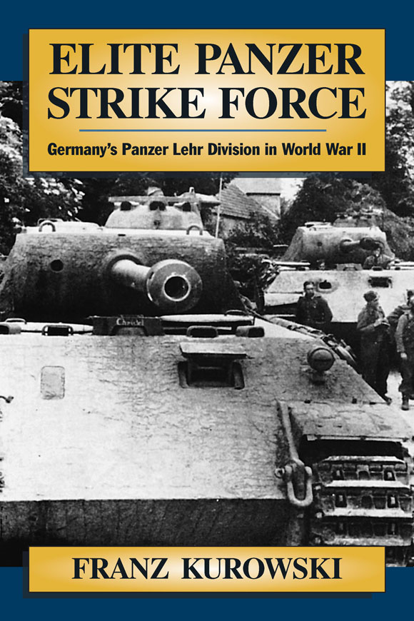 Elite Panzer Strike Force: Germany's Panzer Lehr Division in World War II By: Franz  Kurowski