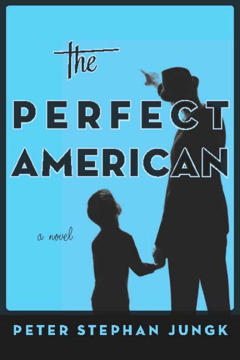 The Perfect American By: peter stephan Jungk
