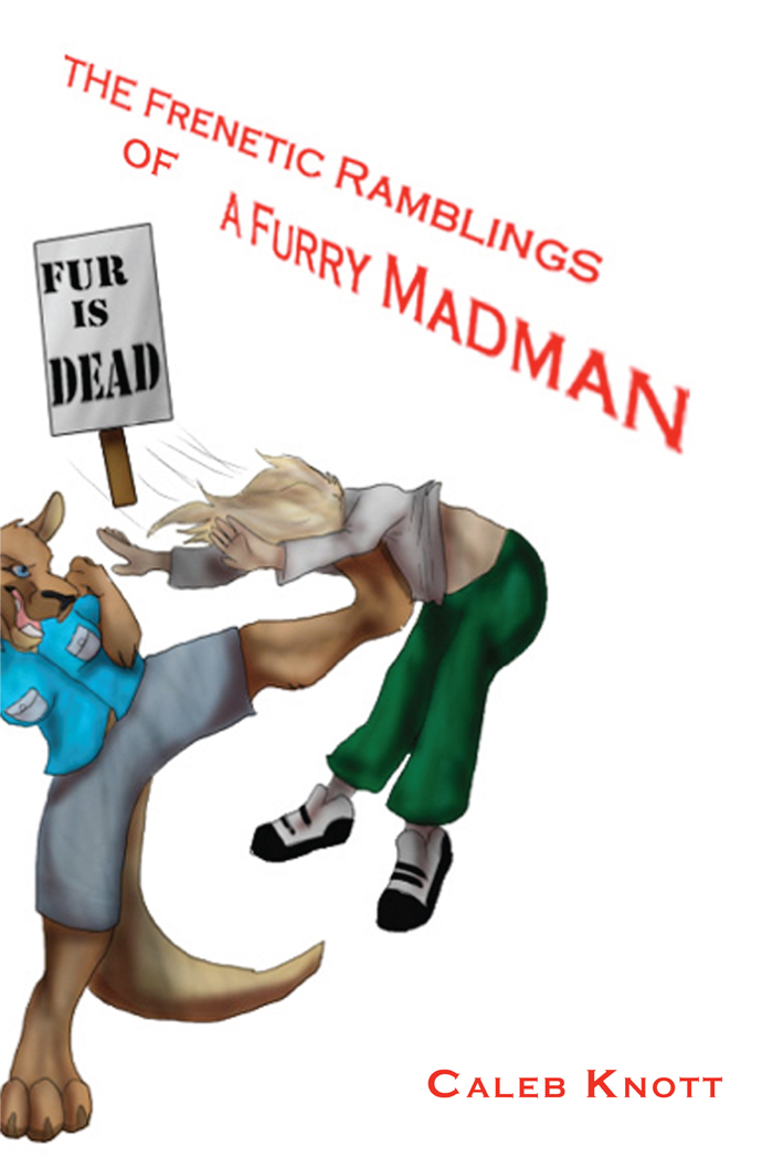 The Frenetic Ramblings of a Furry Madman By: Caleb Knott