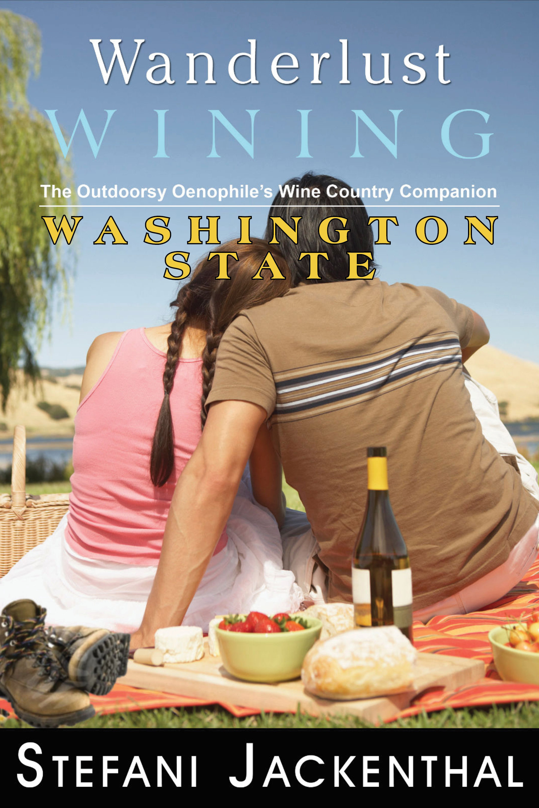 Wanderlust Wining Washington State: The Outdoorsy Oenophile's Wine Country Companion By: Stefani Jackenthal