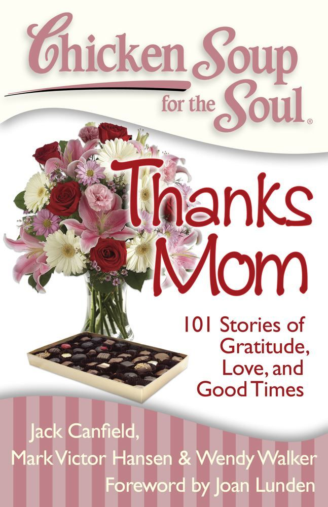 Chicken Soup for the Soul: Thanks Mom By: Jack Canfield,Mark Victor Hansen,Wendy Walker
