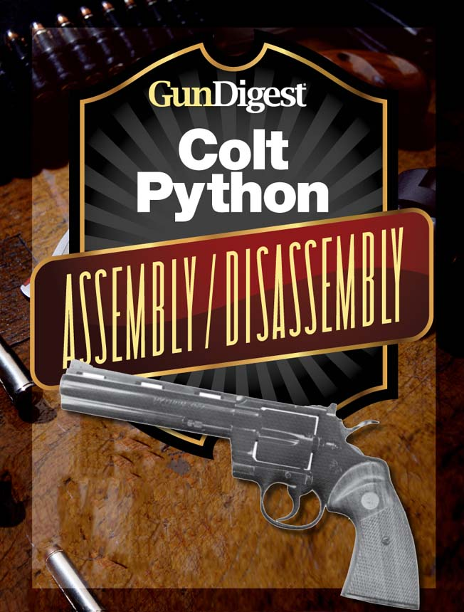 Gun Digest Colt Python Assembly/Disassembly Instructions By: J.B. Wood