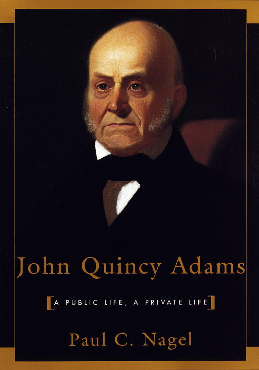 John Quincy Adams By: Paul C. Nagel