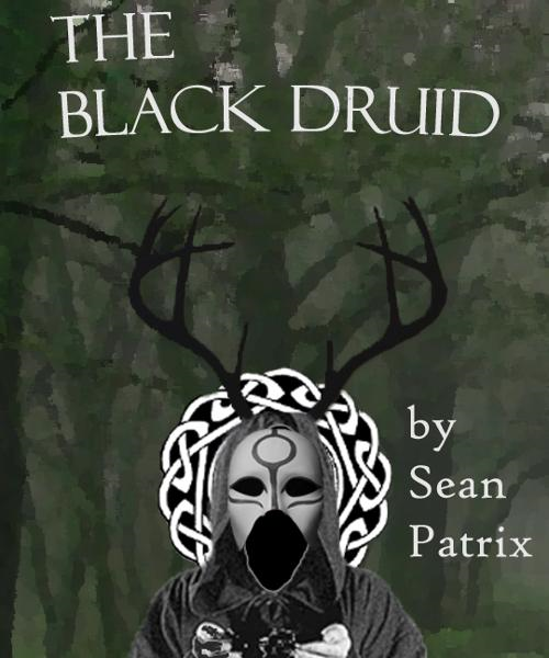 The Black Druid By: Sean Patrix