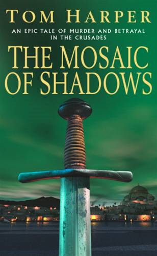 The Mosaic Of Shadows By: Tom Harper