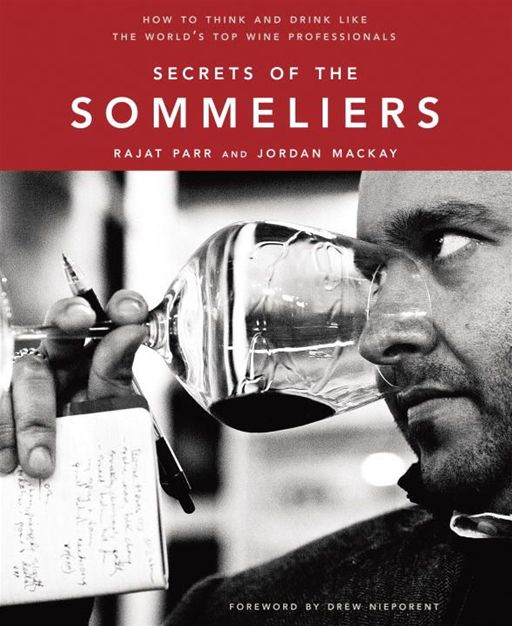 Secrets of the Sommeliers By: Jordan Mackay,Rajat Parr