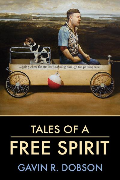 Tales of a Free Spirit By: Gavin Dobson
