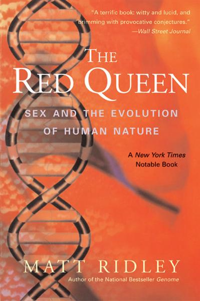 The Red Queen: Sex and the Evolution of Human Nature By: Matt Ridley
