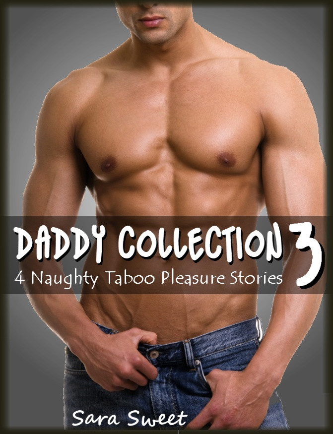 Daddy Collection 3 - 4 Naughty Taboo Pleasure Stories