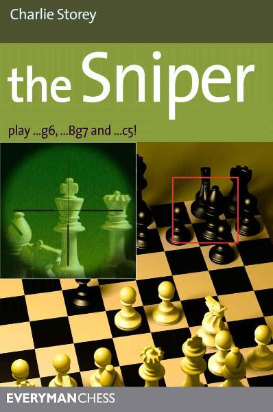 The Sniper: Play 1…g6, …Bg7 and …c5! By: Charlie Storey