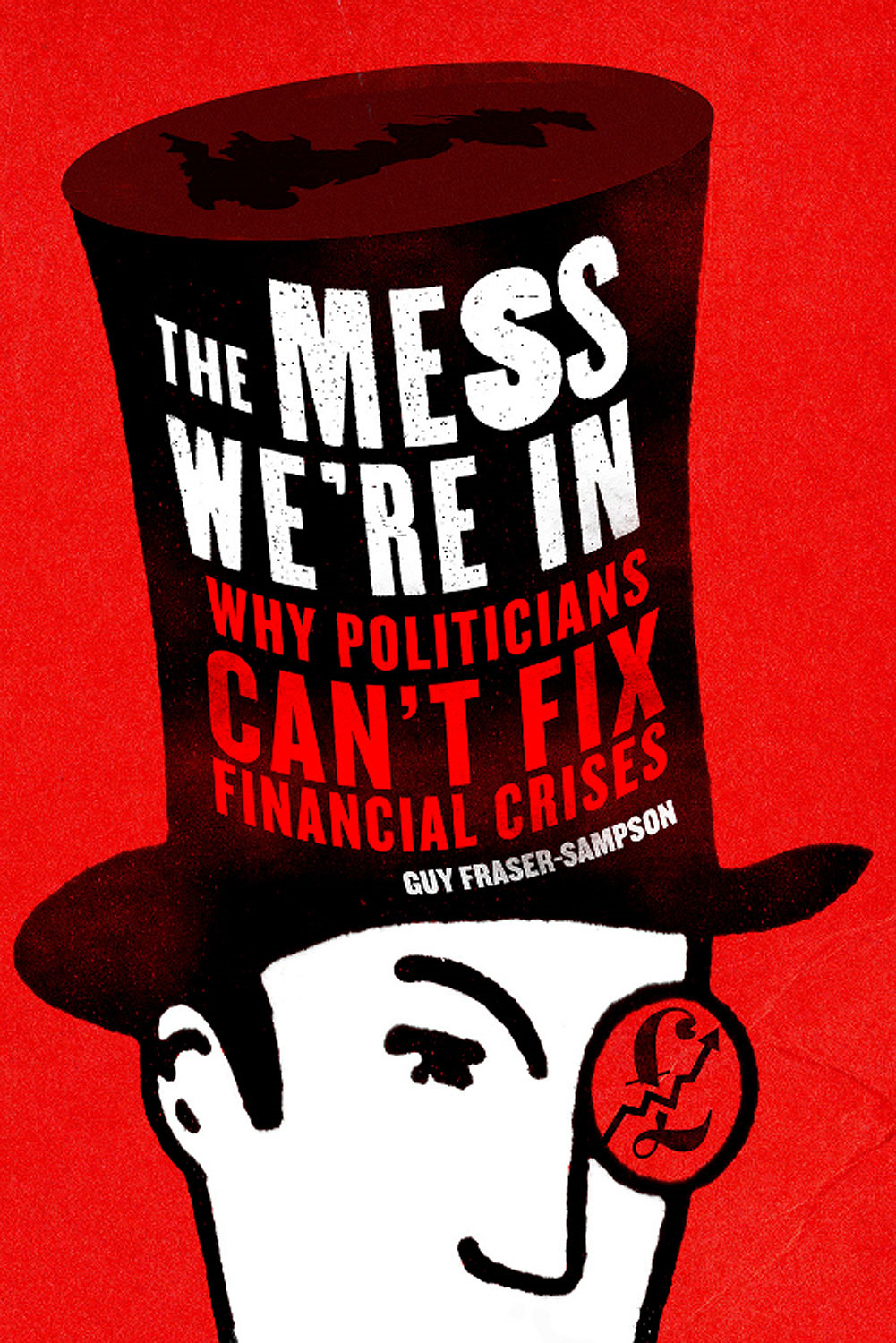 The Mess We're In: Why Politicians Can't Fix Financial Crises