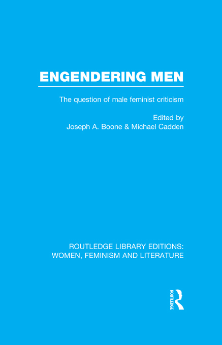 Engendering Men RLE The Question of Male Feminist Criticism