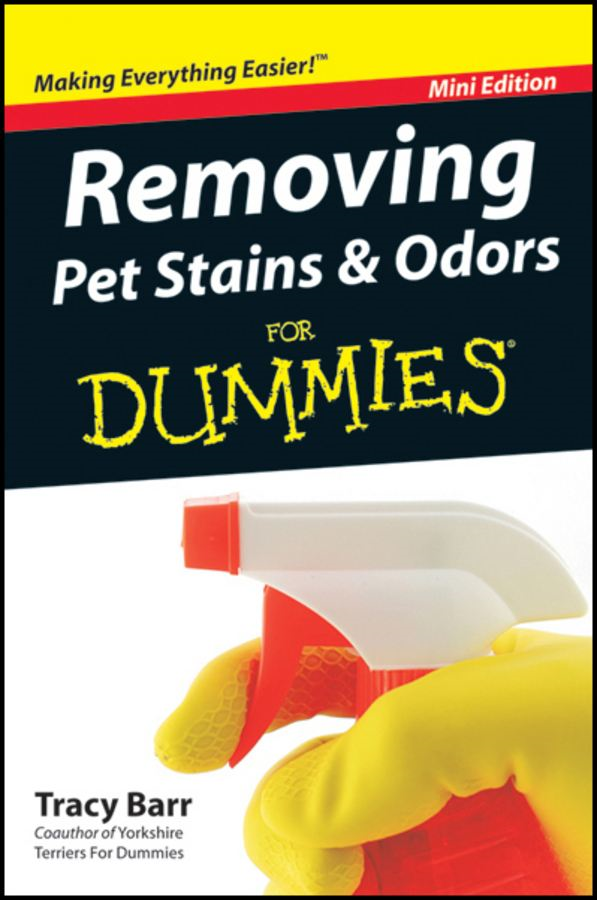 Removing Pet Stains and Odors For Dummies?, Mini Edition By: Tracy Barr