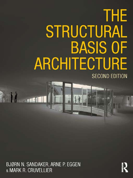 The Structural Basis of Architecture By: Arne P. Eggen,Bjorn N. Sandaker,Mark R. Cruvellier