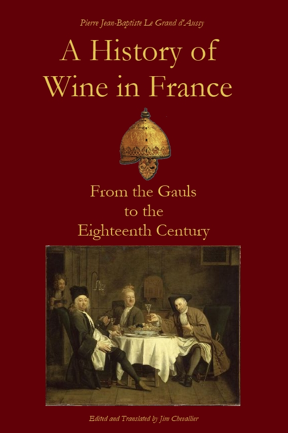 A History of Wine in France from the Gauls to the Eighteenth Century By: Jim Chevallier,Pierre Jean-Baptiste Le Grand d'Aussy