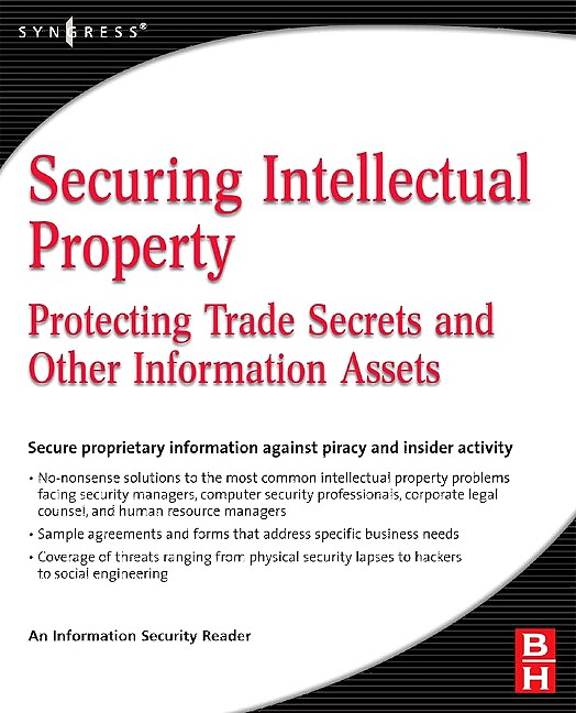 Securing Intellectual Property Protecting Trade Secrets and Other Information Assets