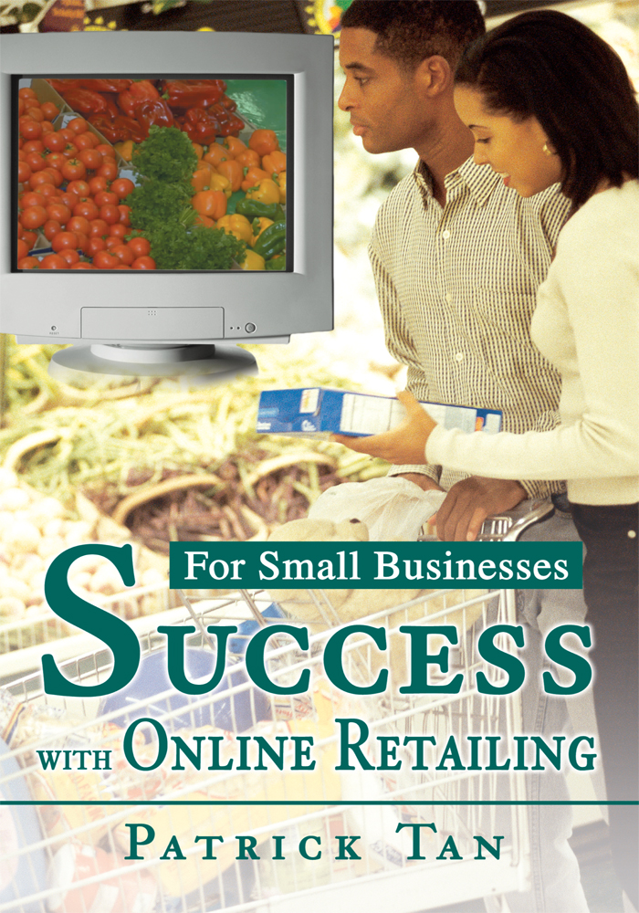 SUCCESS WITH ONLINE RETAILING By: Patrick Tan