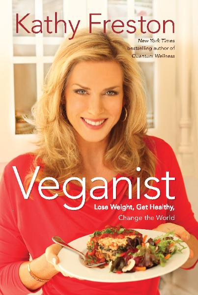 Veganist: Lose Weight, Get Healthy, Change the World By: Kathy Freston