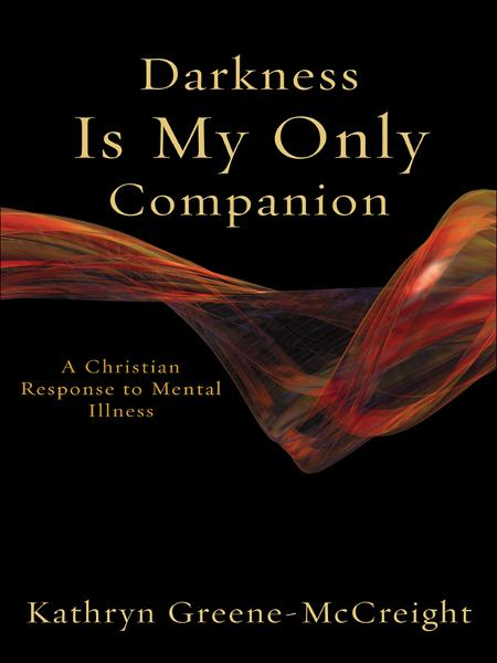 Darkness Is My Only Companion By: Kathryn Greene-McCreight