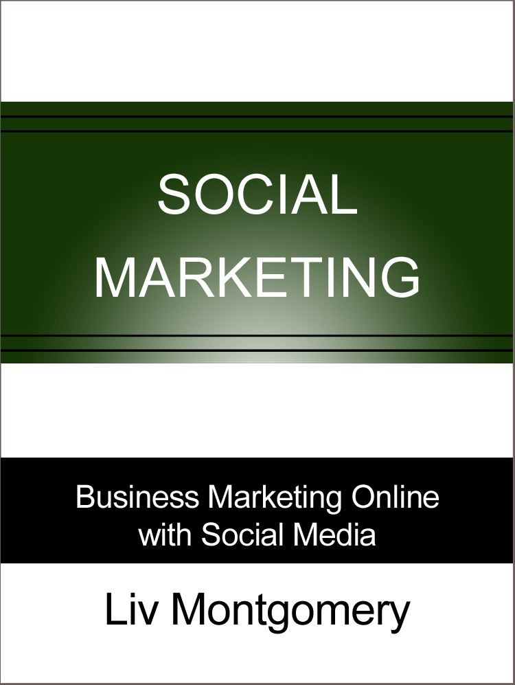 Social Marketing: Business Marketing Online with Social Media By: Liv Montgomery