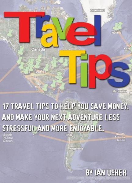 Travel Tips: 17 Travel Tips to help you save money, and make your next adventure less stressful and more enjoyable