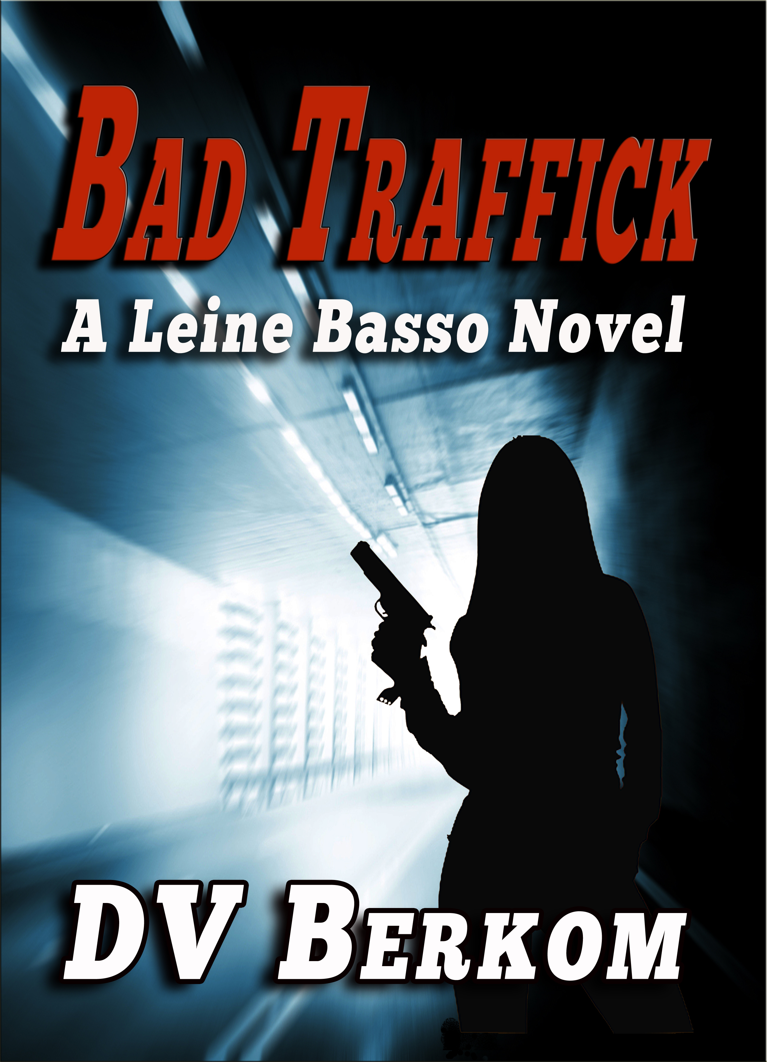 Bad Traffick, A Leine Basso Novel