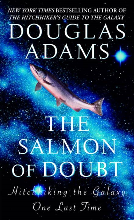 The Salmon of Doubt By: Douglas Adams