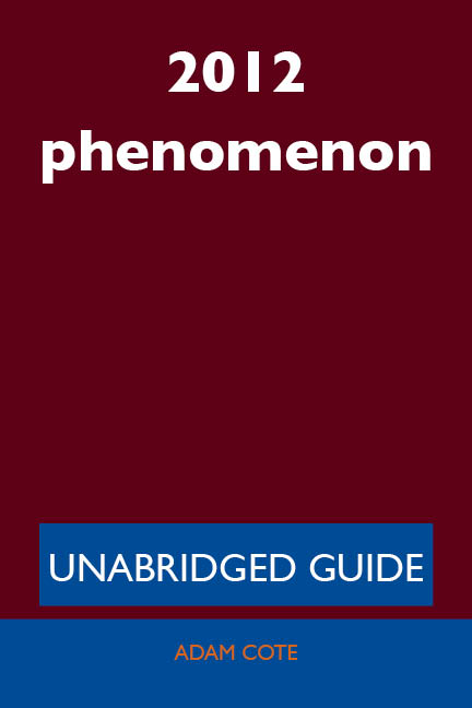 2012 phenomenon - Unabridged Guide
