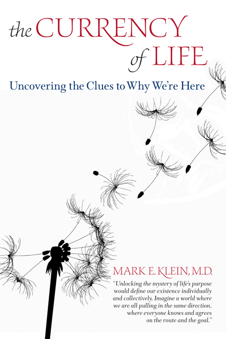The Currency of Life: Uncovering the Clues to Why We're Here By: Mark Klein