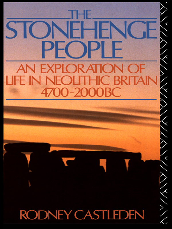 The Stonehenge People An Exploration of Life in Neolithic Britain 4700-2000 BC