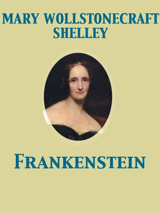 Frankenstein By: Mary Wollstonecraft Shelley
