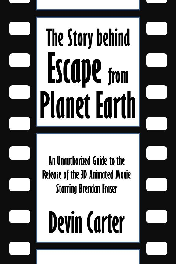 The Story behind Escape from Planet Earth: An Unauthorized Guide to the Release of the 3D Animated Movie Starring Brendan Fraser [Article]
