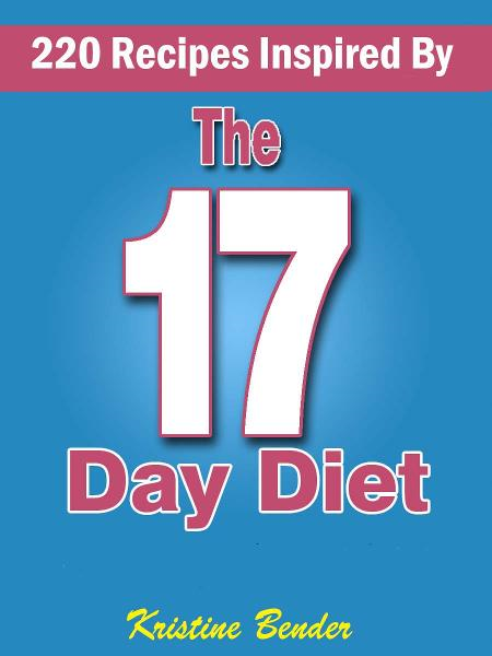 220 Recipes Inspired By 17 Day Diet By: Kristine Bender