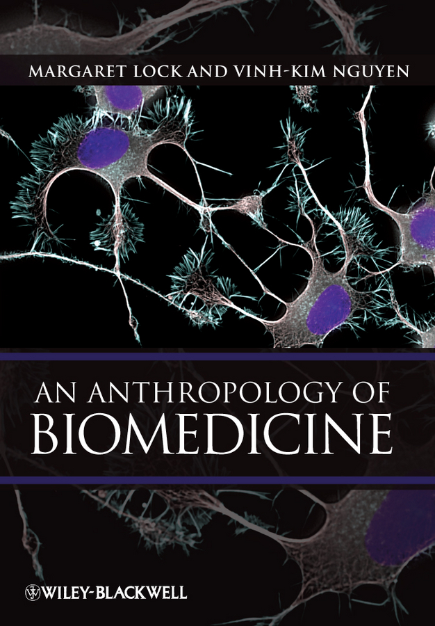 An Anthropology of Biomedicine By: Margaret Lock,Vinh-Kim Nguyen