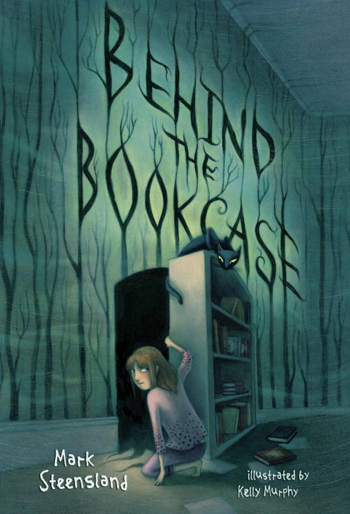 Behind the Bookcase By: Mark Steensland,Kelly Murphy