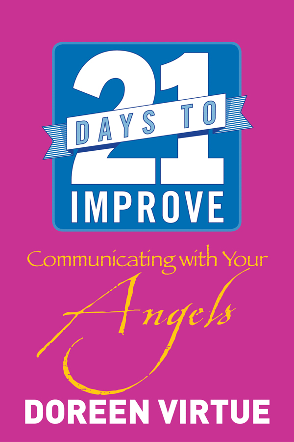 21 Days to Improve Communicating with Your Angels By: Doreen Virtue