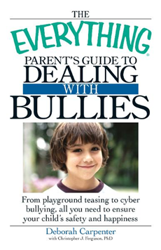The Everything Parent's Guide to Dealing with Bullies: From playground teasing to cyber bullying, all you need to ensure your child's safety and happi
