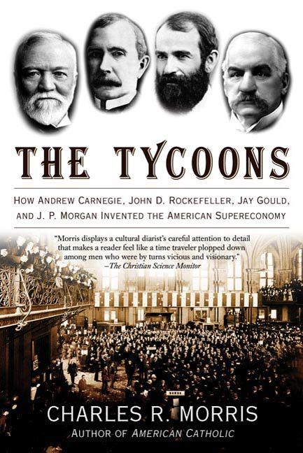 The Tycoons By: Charles R. Morris