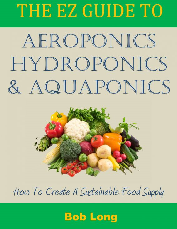 The EZ Guide to Aeroponics, Hydroponics and Aquaponics
