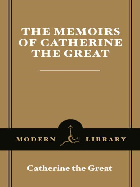 The Memoirs of Catherine the Great By: Catherine the Great