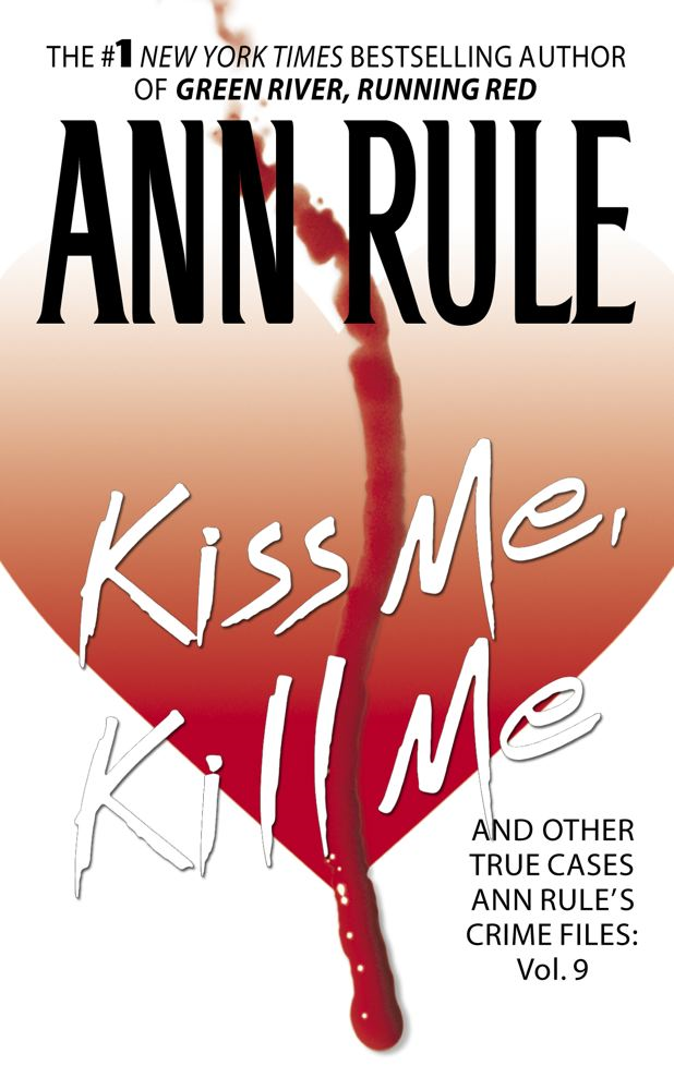 Kiss Me, Kill Me By: Ann Rule