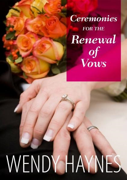 Ceremonies for the Renewal of Vows By: Wendy Haynes
