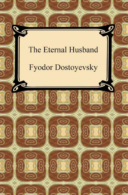 The Eternal Husband By: Fyodor Dostoyevsky