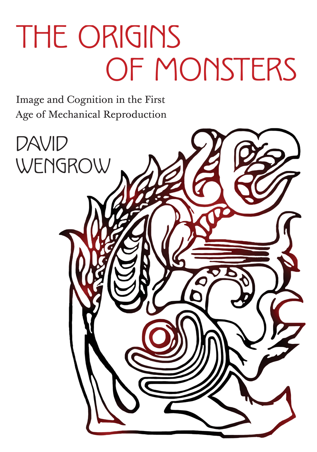 The Origins of Monsters Image and Cognition in the First Age of Mechanical Reproduction