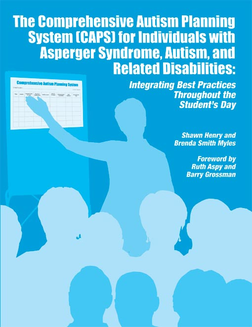 The Comprehensive Autism Planning System (CAPS) for Individuals with Asperger Syndrome, Autism and Related Disabilities: Integrating Best Practices Throughout the Student's Day